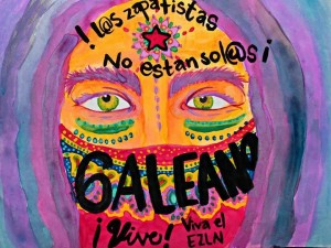 The Zapatistas are not along. Galeano lives! Long live the EZLN!